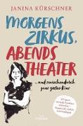 Cover-Bild zu Morgens Zirkus, abends Theater ... und zwischendurch ganz großes Kino (eBook) von Kürschner, Janina