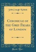 Cover-Bild zu Chronicle of the Grey Friars of London (Classic Reprint) von Nichols, John Gough