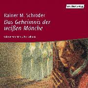 Cover-Bild zu Das Geheimnis der weissen Mönche (Audio Download) von Schröder, Rainer M.
