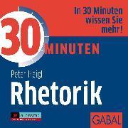 Cover-Bild zu 30 Minuten Rhetorik (Audio Download) von Heigl, Peter