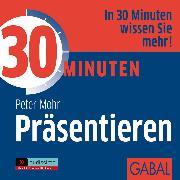 Cover-Bild zu 30 Minuten Präsentieren (Audio Download) von Mohr, Peter