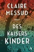 Cover-Bild zu Des Kaisers Kinder (eBook) von Messud, Claire