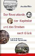 Cover-Bild zu Der Revolutionär, der Kapitalist und das Streben nach Glück (eBook) von Mohr, Joachim