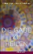 Cover-Bild zu Die Gabe zu heilen (eBook) von Rieger, Annette Maria