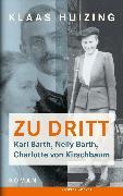 Cover-Bild zu Zu dritt. Karl Barth, Nelly, Barth, Charlotte von Kirschbaum (eBook) von Huizing, Klaas