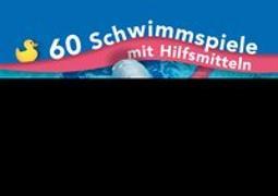 Cover-Bild zu 60 Schwimmspiele mit Hilfsmitteln von Reinschmidt, Christian