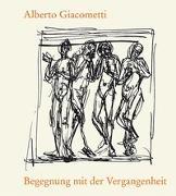 Cover-Bild zu Giacometti, Alberto: Begegnung mit der Vergangenheit