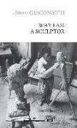 Cover-Bild zu Giacometti, Alberto: Why I Am a Sculptor