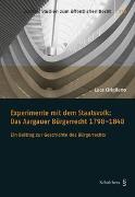 Cover-Bild zu Cirigliano, Luca: Experimente mit dem Staatsvolk: Das Aargauer Bürgerrecht 1798-1848