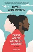 Cover-Bild zu Dinge, an die wir nicht glauben von Washington, Bryan
