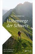 Cover-Bild zu Die schönsten Höhenwege der Schweiz von Hintermeister, Ueli