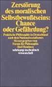 Cover-Bild zu Rohs, Peter (Hrsg.): Zerstörung des moralischen Selbstbewußtseins: Chance oder Gefährdung?