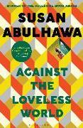 Cover-Bild zu Against the Loveless World von Abulhawa, Susan