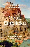 Cover-Bild zu Blom, Philipp: Neue Einblicke in das Kunsthistorische Museum Wien