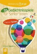 Cover-Bild zu Aktivierung to go 55 Gedächtnisspiele mit Farben für SeniorInnen von Oppolzer, Ursula