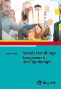 Cover-Bild zu Soziale Handlungskompetenz in der Ergotherapie von Blaser, Marlys