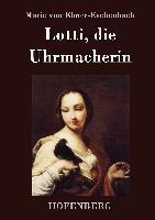 Cover-Bild zu Marie von Ebner-Eschenbach: Lotti, die Uhrmacherin
