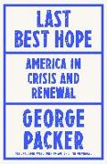 Cover-Bild zu Packer, George: Last Best Hope: America in Crisis and Renewal