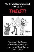 Cover-Bild zu George, Elliot: Theist!: The Dreadful Consequences of Thinking Like a Theist
