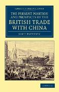 Cover-Bild zu Matheson, James: The Present Position and Prospects of the British Trade with China