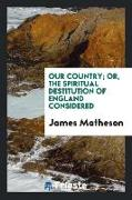 Cover-Bild zu Matheson, James: Our Country; Or, the Spiritual Destitution of England Considered