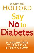 Cover-Bild zu Holford, Patrick: Say No To Diabetes
