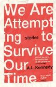 Cover-Bild zu Kennedy, A. L.: We Are Attempting to Survive Our Time (eBook)