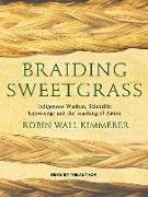 Cover-Bild zu Kimmerer, Robin Wall: Braiding Sweetgrass: Indigenous Wisdom, Scientific Knowledge and the Teachings of Plants