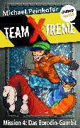 Cover-Bild zu Peinkofer, Michael: TEAM X-TREME - Mission 4: Das Borodin-Gambit (eBook)