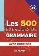 Cover-Bild zu Les 500 Exercices de Grammaire A1. Livre + avec corrigés