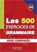 Cover-Bild zu Les 500 Exercices de Grammaire A2. Livre + avec corrigés
