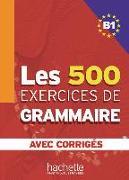 Cover-Bild zu Les 500 Exercices de Grammaire B1. Livre + avec corrigés