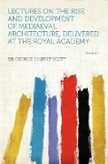 Cover-Bild zu Lectures on the Rise and Development of Mediaeval Architecture, Delivered at the Royal Academy Volume 1 von Scott, George Gilbert