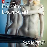 Cover-Bild zu Sex in Serie: Eiskalte Leidenschaft (Folge 2) (Audio Download) von Topf, Markus