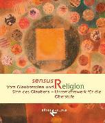 Cover-Bild zu Burrichter, Rita: Sensus Religion, Vom Glaubenssinn und Sinn des Glaubens - Unterrichtswerk für katholische Religionslehre in der Oberstufe, Schülerbuch