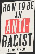 Cover-Bild zu How To Be an Antiracist von Kendi, Ibram X.