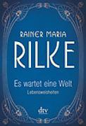 Cover-Bild zu Es wartet eine Welt, Lebensweisheiten von Rilke, Rainer Maria