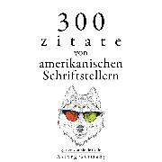 Cover-Bild zu 300 Zitate von amerikanischen Schriftstellern (Audio Download) von Emerson, Ralph Waldo