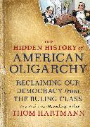 Cover-Bild zu Hartmann, Thom: The Hidden History of American Oligarchy