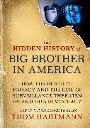 Cover-Bild zu Hartmann, Thom: The Hidden History of Big Brother in America