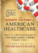 Cover-Bild zu Hartmann, Thom: The Hidden History of American Healthcare