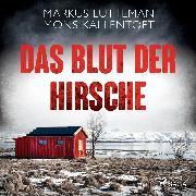 Cover-Bild zu Kallentoft, Mons: Das Blut der Hirsche: Thriller (Audio Download)