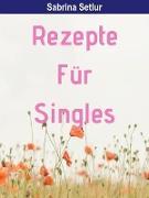 Cover-Bild zu Rezepte für Singles - 135 Seiten (eBook) von Setlur, Sabrina