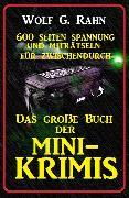 Cover-Bild zu Das große Buch der Mini-Krimis - 600 Seiten Spannung und Miträtseln für zwischendurch (eBook) von Rahn, Wolf G.
