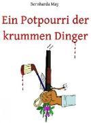 Cover-Bild zu Ein Potpourri der krummen Dinger (eBook) von May, Bernharda