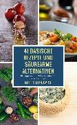 Cover-Bild zu 41 basische Rezepte und säurearme Alternativen (eBook) von Lundqvist, Mattis