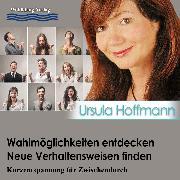 Cover-Bild zu Wahlmöglichkeiten entdecken - Neue Verhaltensweisen finden (Audio Download) von Hoffmann, Ursula