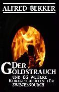 Cover-Bild zu Der Goldstrauch und 66 weitere Kurzgeschichten für zwischendurch (eBook) von Bekker, Alfred