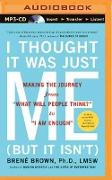 """Cover-Bild zu Brown, Brene: I Thought It Was Just Me (But It Isn't): Making the Journey from """"What Will People Think?"""" to """"I Am Enough"""""""
