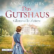 Cover-Bild zu Jacobs, Anne: Das Gutshaus - Glanzvolle Zeiten (Audio Download)